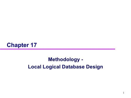 1 Chapter 17 Methodology - Local Logical Database Design.