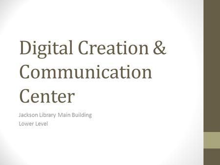 Digital Creation & Communication Center Jackson Library Main Building Lower Level.