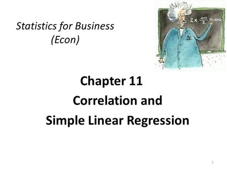 Chapter 11 Correlation and Simple Linear Regression Statistics for Business (Econ) 1.