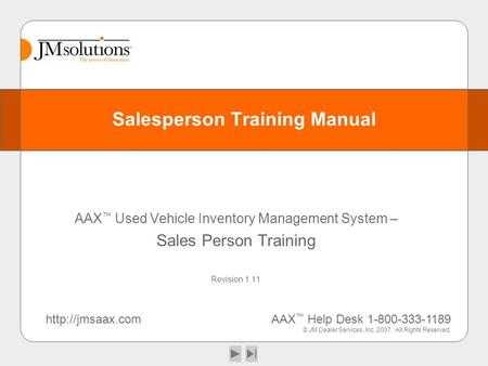 Salesperson Training Manual AAX ™ Used Vehicle Inventory Management System – Sales Person Training Revision 1.11  ™ Help Desk 1-800-333-1189.