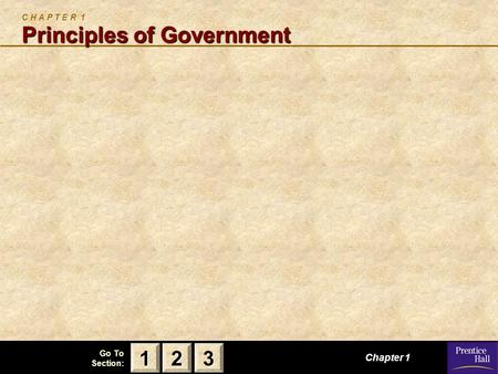 123 Go To Section: Principles of Government C H A P T E R 1 Principles of Government Chapter 1 2222 3333 1111.