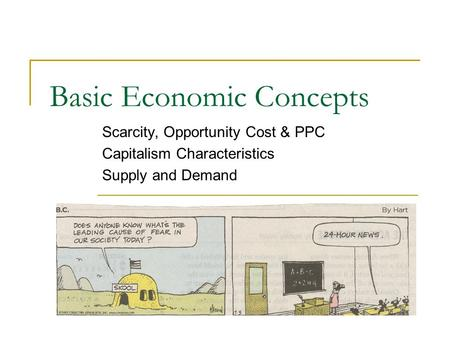 Basic Economic Concepts Scarcity, Opportunity Cost & PPC Capitalism Characteristics Supply and Demand.