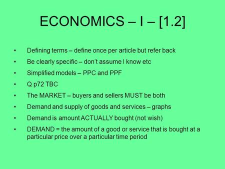 ECONOMICS – I – [1.2] Defining terms – define once per article but refer back Be clearly specific – don't assume I know etc Simplified models – PPC and.