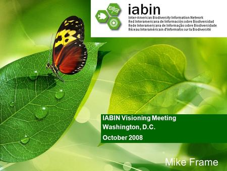 IABIN Visioning Meeting Washington, D.C. October 2008 Mike Frame.