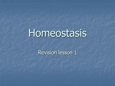 Homeostasis Revision lesson 1. What is it? Homeostasis is the maintenance of a constant internal environment – keeping everything at the right levels.
