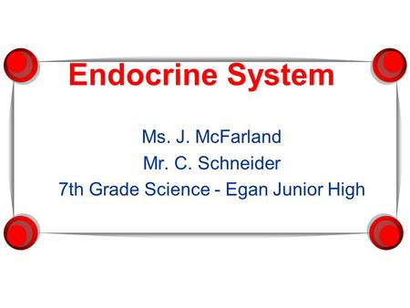 Endocrine System Ms. J. McFarland Mr. C. Schneider 7th Grade Science - Egan Junior High.