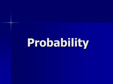 Probability. Probability The ratio of favorable outcomes to possible outcomes, or in other words the likelihood (or chance) that something will happen.