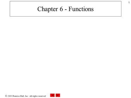  2003 Prentice Hall, Inc. All rights reserved. 1 Chapter 6 - Functions.