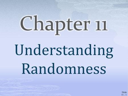 Slide 11 - 1 Understanding Randomness.  What is it about chance outcomes being random that makes random selection seem fair? Two things:  Nobody can.