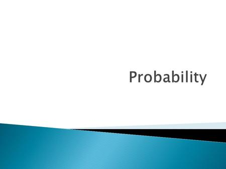  Probability: the chance that a particular event will occur.  When do people use probability ◦ Investing in stocks ◦ Gambling ◦ Weather.