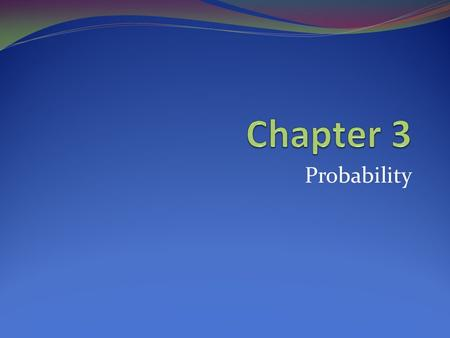 Probability. Basic Concepts of Probability What you should learn: How to identify the sample space of a probability experiment and to identify simple.