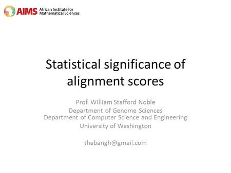 Statistical significance of alignment scores Prof. William Stafford Noble Department of Genome Sciences Department of Computer Science and Engineering.