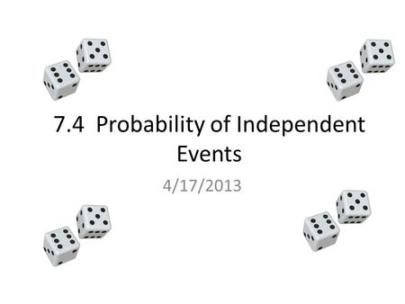 7.4 Probability of Independent Events 4/17/2013. 2. What is the number of unique 4-digit ATM PIN codes if the first number cannot be 0? The numbers to.