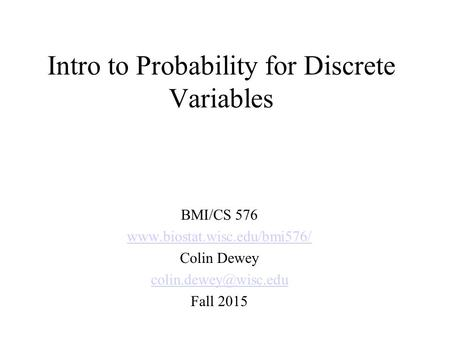 Intro to Probability for Discrete Variables BMI/CS 576  Colin Dewey Fall 2015.
