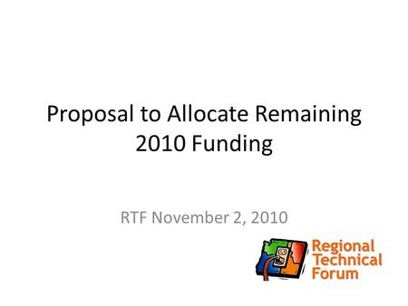 Proposal to Allocate Remaining 2010 Funding RTF November 2, 2010.
