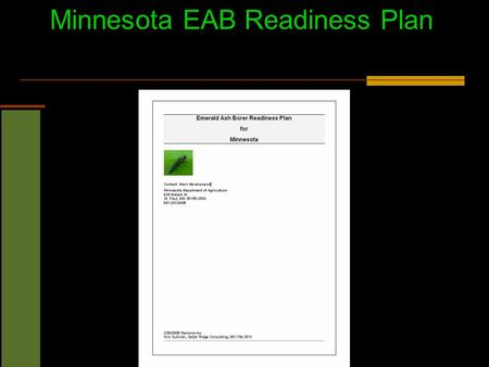 Minnesota EAB Readiness Plan. Readiness Plan Objectives  Delay the introduction and establishment of EAB in Minnesota.  Identify and prepare outreach,