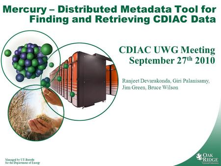 Managed by UT-Battelle for the Department of Energy Mercury – Distributed Metadata Tool for Finding and Retrieving CDIAC Data CDIAC UWG Meeting September.
