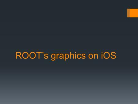ROOT's graphics on iOS. ROOT's graphics (general scheme):