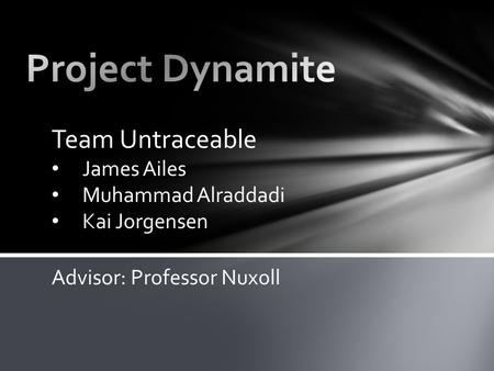 Team Untraceable James Ailes Muhammad Alraddadi Kai Jorgensen Advisor: Professor Nuxoll.