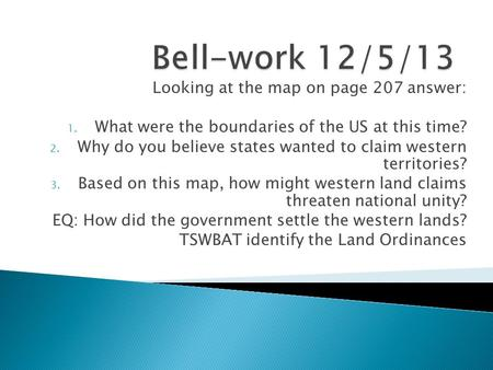 Looking at the map on page 207 answer: 1. What were the boundaries of the US at this time? 2. Why do you believe states wanted to claim western territories?
