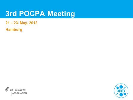 3rd POCPA Meeting 21 – 23. May. 2012 Hamburg. First and Last Name | Title of Presentation | Date | Page 2 3rd POCPA Meeting > Welcome to Hamburg and DESY.