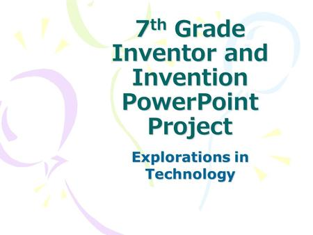 7 th Grade Inventor and Invention PowerPoint Project Explorations in Technology.