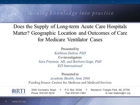 1 Does the Supply of Long-term Acute Care Hospitals Matter? Geographic Location and Outcomes of Care for Medicare Ventilator Cases Presented by Kathleen.