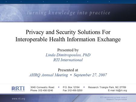 Privacy and Security Solutions For Interoperable Health Information Exchange Presented by Linda Dimitropoulos, PhD RTI International Presented at AHRQ.
