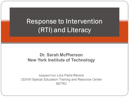 Dr. Sarah McPherson New York Institute of Technology Adapted from Lora Parks-Recore CEWW Special Education Training and Resource Center SETRC 1 Response.