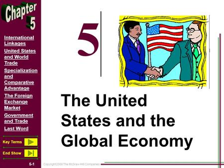 Copyright 2008 The McGraw-Hill Companies 5-1 International Linkages United States and World Trade Specialization and Comparative Advantage The Foreign.