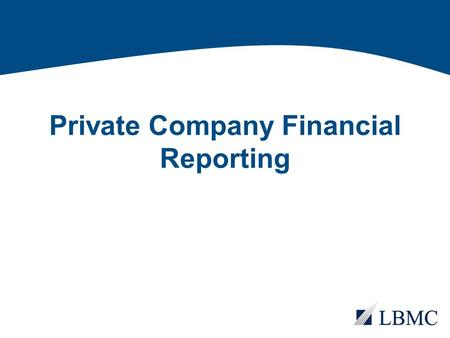 Private Company Financial Reporting. Private Company Council.