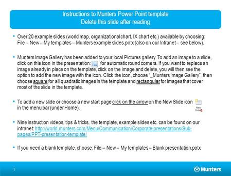 1 Instructions to Munters Power Point template Delete this slide after reading Over 20 example slides (world map, organizational chart, IX chart etc.)