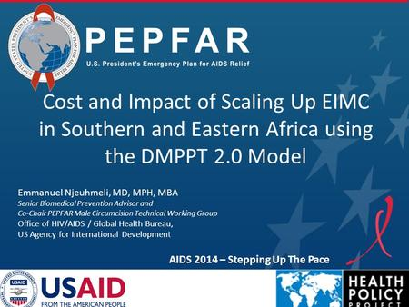 PEPFAR Cost and Impact of Scaling Up EIMC in Southern and Eastern Africa using the DMPPT 2.0 Model AIDS 2014 – Stepping Up The Pace Emmanuel Njeuhmeli,