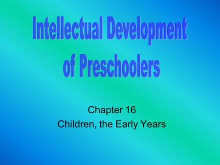 Chapter 16 Children, the Early Years. Enduring Understandings Unit Six Preschoolers learn through play.