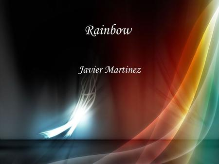 Rainbow Javier Martinez. Green I am grass, trees and leaves. I feel fresh and clean. I represent life and freshness. Without me the world would be dry.