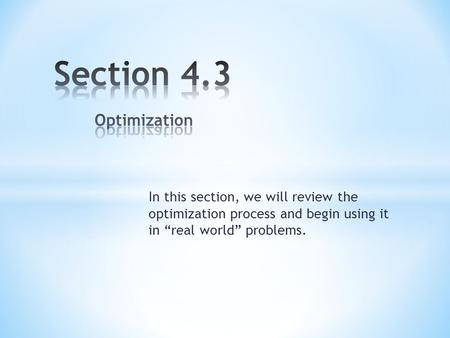 "In this section, we will review the optimization process and begin using it in ""real world"" problems."