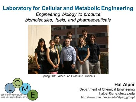 Laboratory for Cellular and Metabolic Engineering Engineering biology to produce biomolecules, fuels, and pharmaceuticals Hal Alper Department of Chemical.