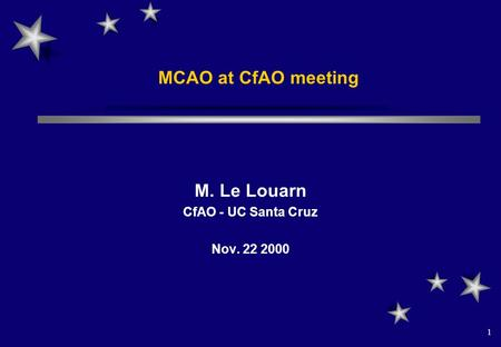 1 MCAO at CfAO meeting M. Le Louarn CfAO - UC Santa Cruz Nov. 22 2000.