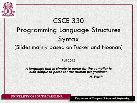 CSCE 330 Programming Language Structures Syntax (Slides mainly based on Tucker and Noonan) Fall 2012 A language that is simple to parse for the compiler.