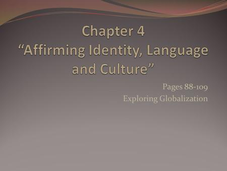 Pages 88-109 Exploring Globalization Read pages 90-93 To some people Language is identity. Do you feel that way? Experts believe that there are between.