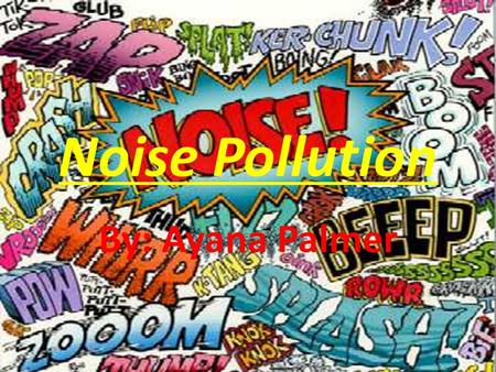 Noise Pollution By: Ayana Palmer.