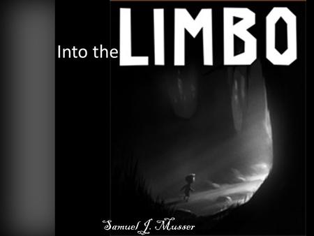 Into the By Samuel J. Musser. Into the Limbo By Samuel J. Musser.
