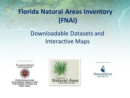 Florida Natural Areas Inventory (FNAI) Florida Resources and Environmental Analysis Center at the Institute of Science and Public Affairs A Network Connecting.