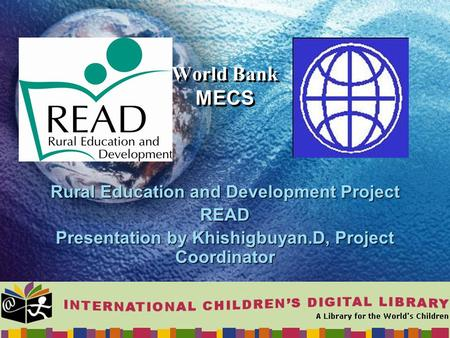 World Bank MECS Rural Education and Development Project READ Presentation by Khishigbuyan.D, Project Coordinator.