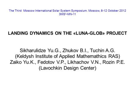 The Third Moscow International Solar System Symposium. Moscow, 8-12 October 2012 3MS 3 -MN-11 LANDING DYNAMICS ON THE «LUNA-GLOB» PROJECT Sikharulidze.