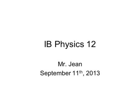 IB Physics 12 Mr. Jean September 11 th, 2013. The plan: Video clip of the day Momentum Ballistic Pendulums Bouncing collisions.