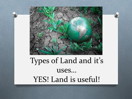 Types of Land and it's uses… YES! Land is useful!.