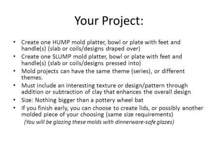 Your Project: Create one HUMP mold platter, bowl or plate with feet and handle(s) (slab or coils/designs draped over) Create one SLUMP mold platter, bowl.