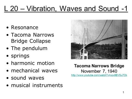 L 20 – Vibration, Waves and Sound -1 Resonance Tacoma Narrows Bridge Collapse The pendulum springs harmonic motion mechanical waves sound waves musical.