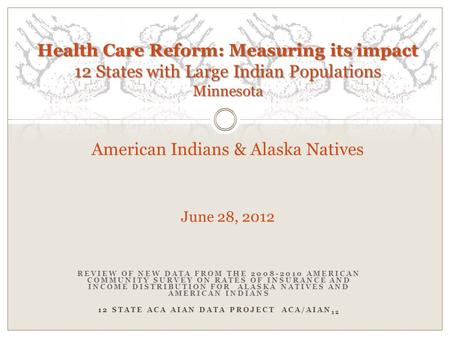 REVIEW OF NEW DATA FROM THE 2008-2010 AMERICAN COMMUNITY SURVEY ON RATES OF INSURANCE AND INCOME DISTRIBUTION FOR ALASKA NATIVES AND AMERICAN INDIANS 12.